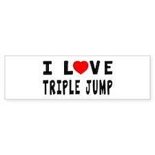 I Love Triple Jump Bumper Sticker