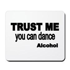 Trust me..you can dance-ALCOHOL Mousepad