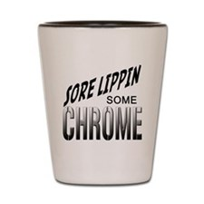 sore lippin some chrome Shot Glass