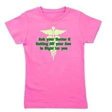 Ask Your Doctor Green Girl's Tee