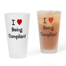 I Love Being Compliant Drinking Glass