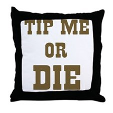 Tip Me or Die Throw Pillow