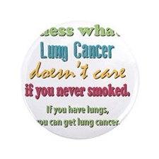 """Lung Cancer Doesnt Care 3.5"""" Button"""