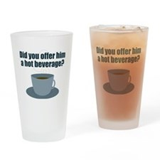 Did you offer him a hot beverage? Drinking Glass