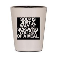 Soup, Screws You, Shot Glass
