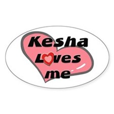 kesha loves me Oval Decal