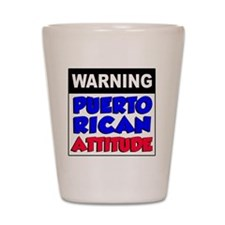 Warning Puerto Rican Attitude Shot Glass
