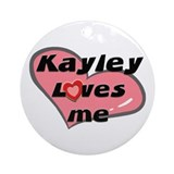 kayley loves me  Ornament (Round)