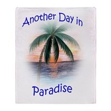 Another Day in Paradise Throw Blanket