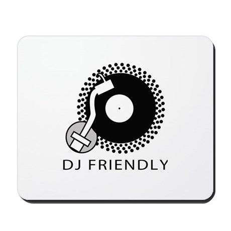 Dj Friendly Mousepad
