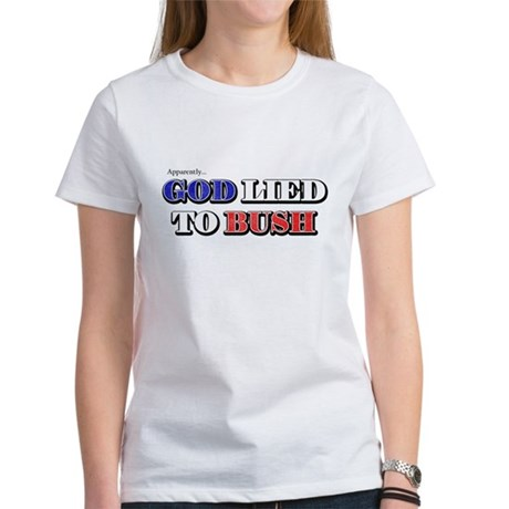 God Lied To Bush Women's T-Shirt