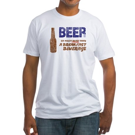 Beer More Than Breakfast Fitted T-Shirt