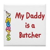 My Daddy Is A Butcher Tile Coaster