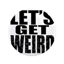 "Lets Get Weird Workaholics 3.5"" Button"