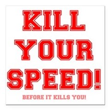 "KILL YOUR SPEED..... Square Car Magnet 3"" x 3"""