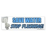 Save Water, Stop Flushing Bumper Bumper Sticker