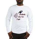 Schools Are For Fish Long Sleeve T-Shirt