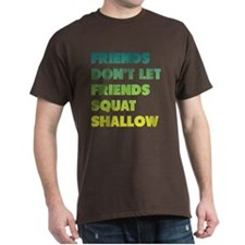 Friends Dont Let Friends Squat Shallow T-Shirt