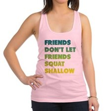 Friends Dont Let Friends Squat Shallow Racerback T