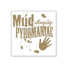"Mud Slinging Pyromaniac Square Sticker 3"" x 3"""