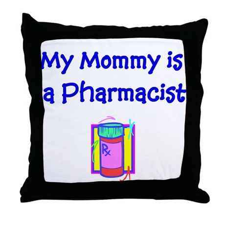 My Mommy Is A Pharmacist Throw Pillow