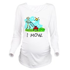 I Mow Long Sleeve Maternity T-Shirt