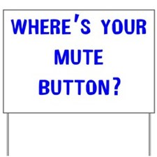 Wheres Mute Button Yard Sign