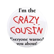 "Im Crazy Cousin 3.5"" Button"