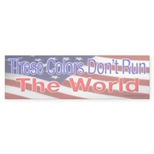 These Colors Don't Run the World Bumper Sticker fl