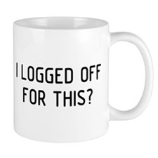 I Logged Off Mug