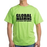 GLOBAL WARMING - It's Science NOT Politics T-Shirt