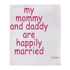 my mommy and daddy are happily marri Throw Blanket