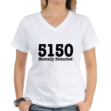 5150 Mentally Disturbed Women's V-Neck T-Shirt