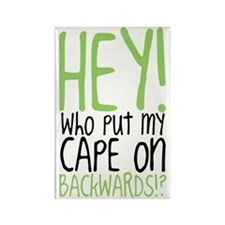 Hey! Who Put My Cape on Backwards Rectangle Magnet