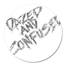 Dazed and Confused Round Car Magnet