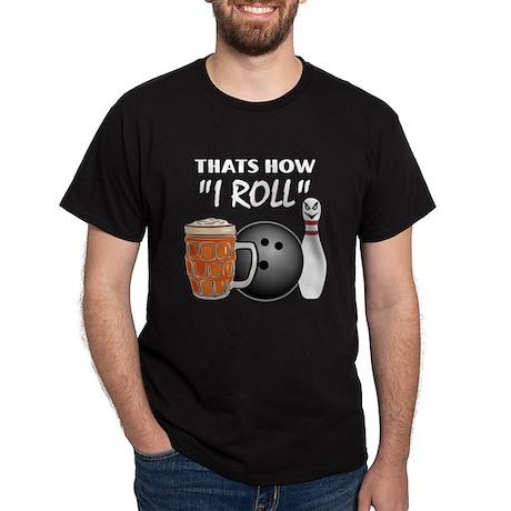 Thats How I Roll Dark T-Shirt