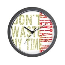 Dont Waste My Time - Entertain Me Wall Clock