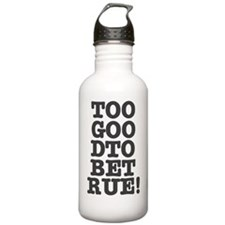 TOO GOOD TO BE TRUE Water Bottle