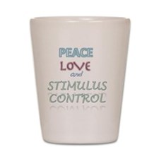 Peace, love, stimulus control Shot Glass