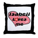 isabell loves me  Throw Pillow
