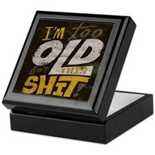 Im Too Old For This T-Shirt Keepsake Box