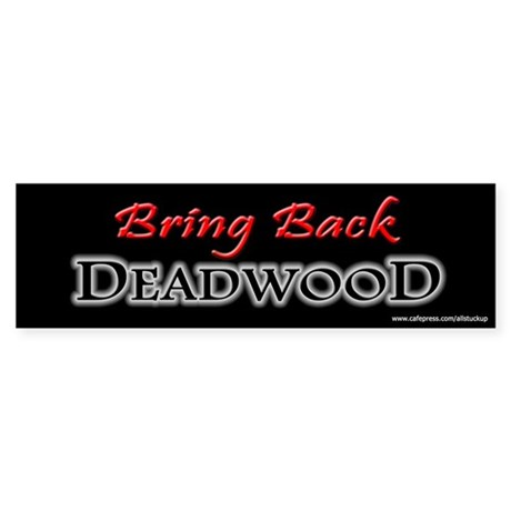 Bring Back DEADWOOD Bumper Sticker