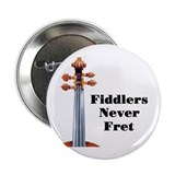 "Fiddlers Never Fret 2.25"" Button (100 pack)"