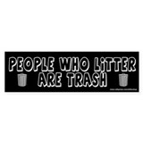 People Who Litter Are Trash Bumper Bumper Sticker