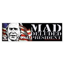 Mad Deluded President Bumper Bumper Sticker