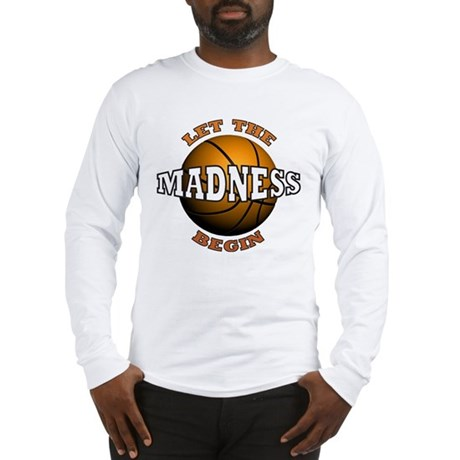 The Madness Begins Long Sleeve T-Shirt