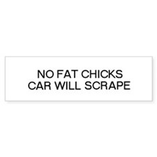 No fat chicks bumper sticker