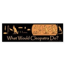 What Would Cleopatra Do? Bumper Sticker/black
