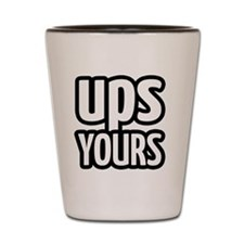 up yours Shot Glass
