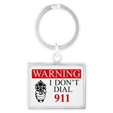 Warning: I Dont Dial 911 Landscape Keychain